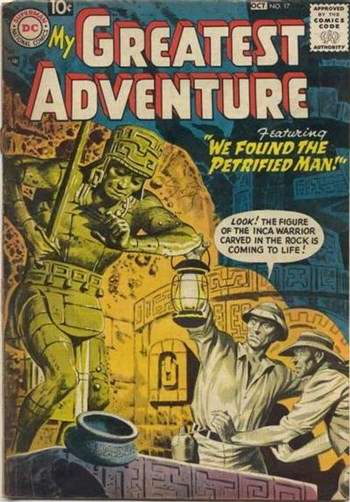 We Found the Petrified Man!—My Greatest Adventure (DC, 1955 series) #17  (September-October 1957)