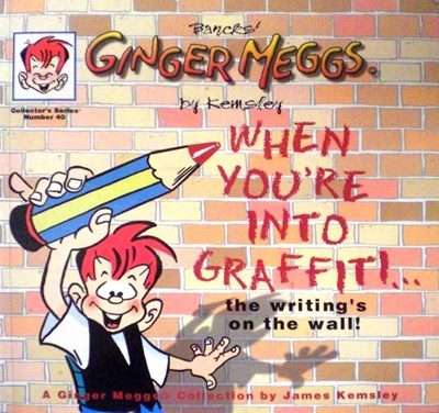 Ginger Meggs Collector's Series (Allen&Kemsley, 1995? series) #40 ([1999?]) —When You're Into Graffiti… The Writing's on the Wall!