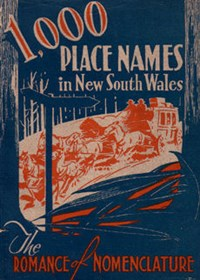 1,000 Place Names in New South Wales (NSW Bookstall, 1943)  (1943) —The Romance of Nomenclature