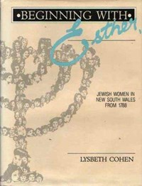 Beginning with Esther: Jewish Women in New South Wales from 1788 (Ayers & James, 1987)  (1987)