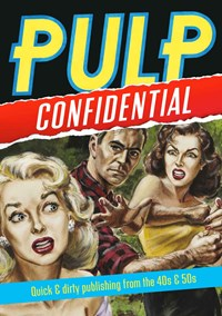 Pulp Confidential: Quick & Dirty Publishing from the 40s & 50s (State Library of NSW, 2018?)  ([July 2018?])