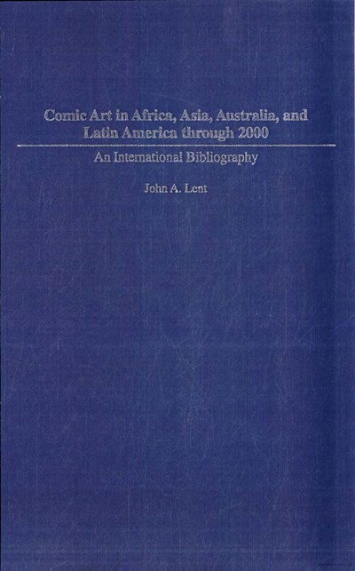 Comic Art in Africa, Asia, Australia and Latin America through 2000: An International Biography (Greenwood, 2004?)  ([2004?])